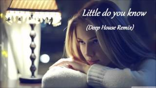 Alex & Sierra - Little Do You Know (Deep House Remix)