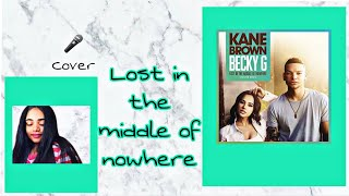 Lost In The Middle Of Nowhere🌎 Kane Brown ft. Becky G  | cover |