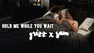 hold me while you wait | grizz x sam