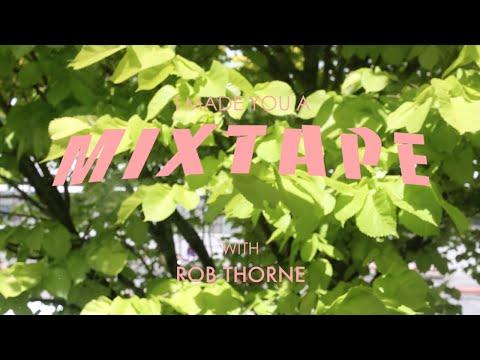 I Made You A Mixtape   Episode 10 - Rob Thorne