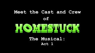 Homestuck The Musical: Act1 - Meet the Cast and Crew