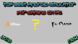 top best android emulator for gaming on pc 2018 new