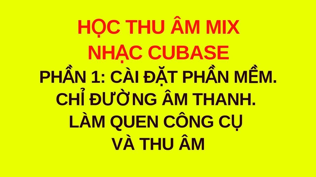 Học thu âm mix nhạc cubase | phần 1: hướng dẫn cài đặt phần mềm cubase 5 và thu âm | saka studio
