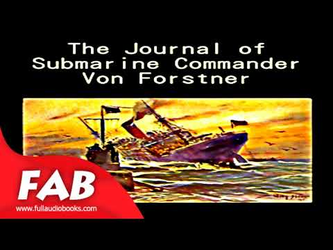 The Journal of Submarine Commander Von Forstner Full Audiobook