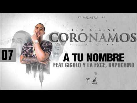 A Tu Nombre - Lito Kirino, Gigolo y La Exce, Kapuchino (Coronamos The Mixtape) [Track 7]