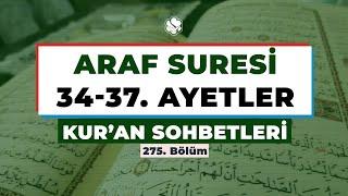 Kur'an Sohbetleri | ARAF SÛRESİ 34-37. AYETLER
