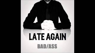 Late Again - BAD/ASS (New Single 2015)