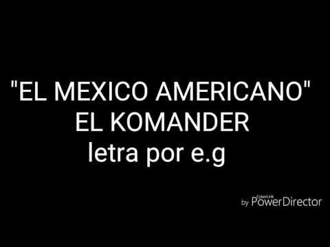 El komander-el mexico americano (letra)