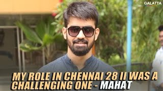 My role in Chennai 28 II was a challenging one - Mahat