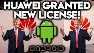 HUAWEI GRANTED NEW LICENSE!