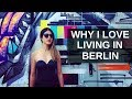 Why I Love Living in Berlin, Germany