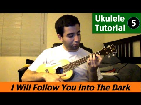Ukulele Tutorial 5 I Will Follow You Into The Dark By Death Cab