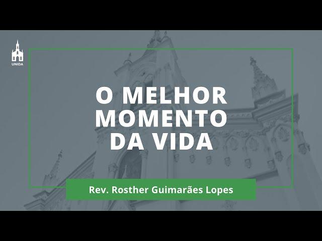 O Melhor Momento Da Vida - Rev. Rosther Guimarães Lopes - Culto Matutino - 02/02/2020