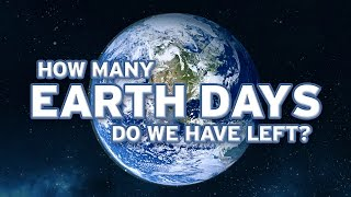 How Many Earth Days Do We Have Left?