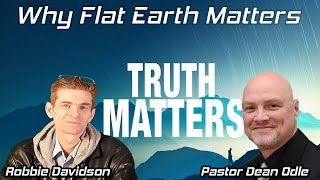 Why Flat Earth Matters for Christians ✞ Pastor Dean Odle & Robbie Davidson