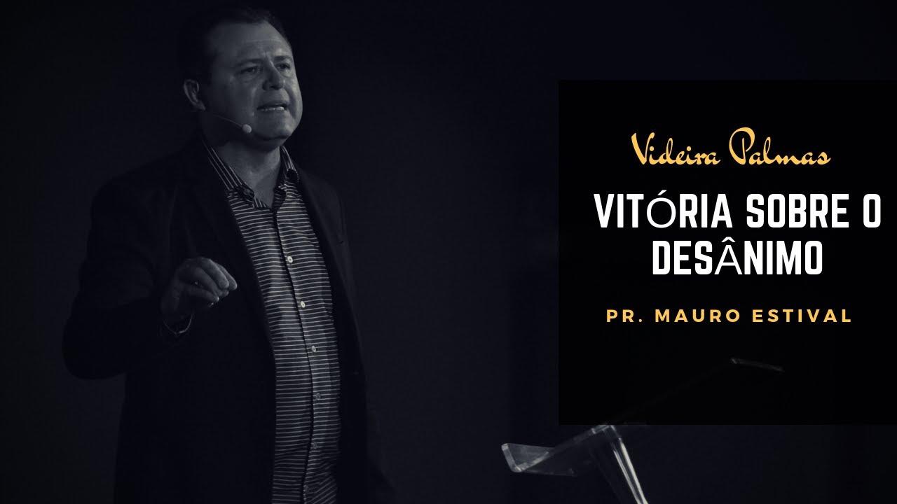 a3550c7e9c 04 de novembro de 2018 - Vitória sobre o desânimo - Pr Mauro Estival ...