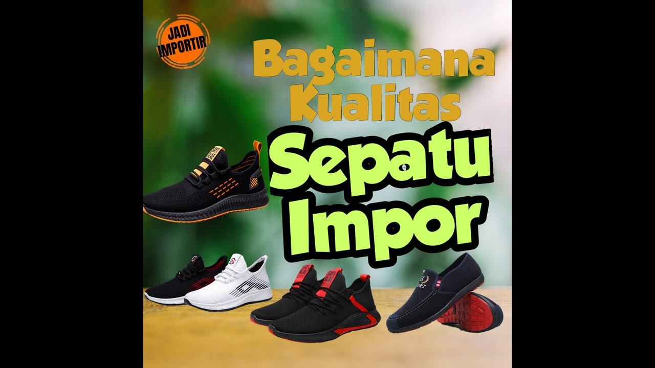 Bagaimana Pendapat Anda Tentang Sepatu Import?? - YouTube
