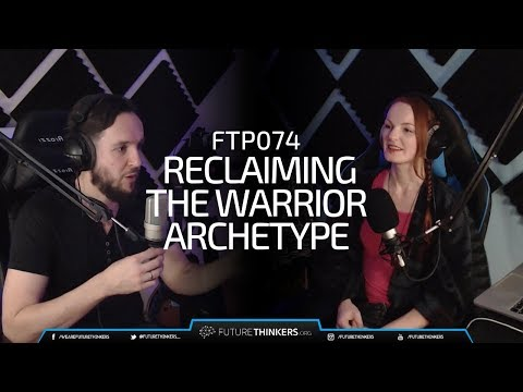 74: Reclaiming The Warrior Archetype in Modern Masculinity