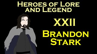 Heroes of Lore and Legend: Brandon Stark (ASOIAF)
