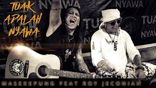 Tuak adalah Nyawa (Masekepung feat Roy Jeconiah)