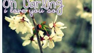 oh darling, i love you so.