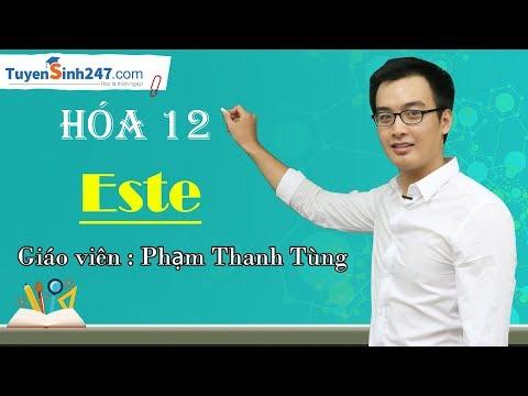 Este (Khái niệm - Đồng phân - Danh pháp) - Hóa 12 - Thầy giáo: Phạm Thanh Tùng