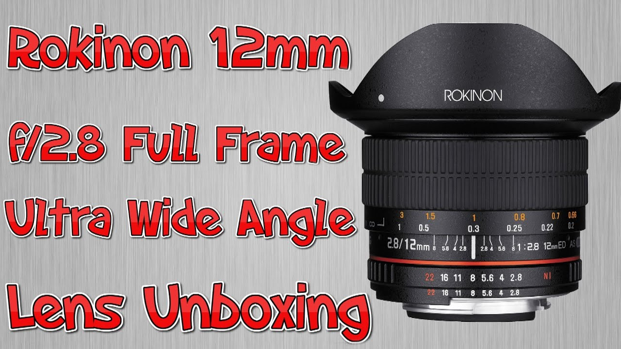 Rokinon 12mm f/2.8 Full Frame Ultra Wide Angle Lens Unboxing