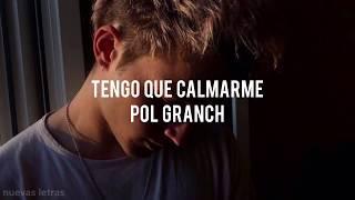 Tengo Que Calmarme - Pol Granch | Letra