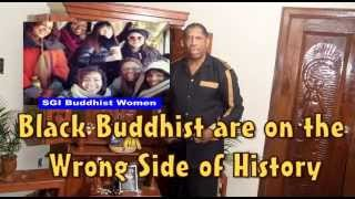 SGI, Nichiren Shoshu, BlackBuddhist are on the wrong side of History