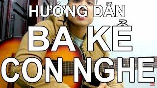 [Guitar] Hướng Dẫn BA KỂ CON NGHE (Nguyễn Hải Phong) -  Full hợp âm ★Tú Hoàng Guitar★