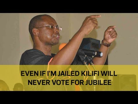 Even if I'm jailed Kilifi will never vote for Jubilee
