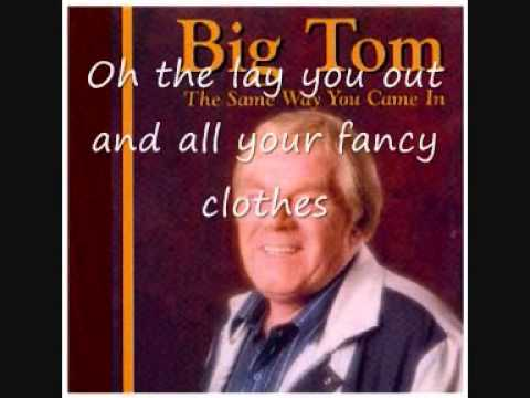 Big Tom Going Out the Same Way You Came In