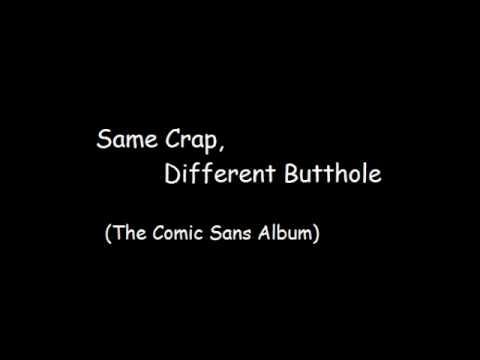 Same Crap, Different Butthole (The Comic Sans Album)