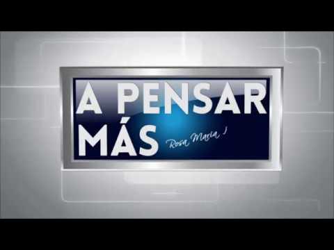 A PENSAR MÁS CON ROSA MARÍA PALACIOS - 22/ 08/ 2018