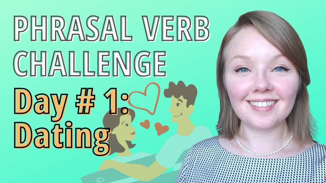 Learn English about Common Phrasal Verbs- Words for Dating