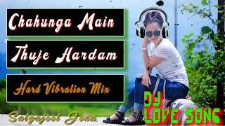 Chahunga Main Tujhe Hardam Janam Janam | Dj Remix Song |Hard Bass |Vibration|Satyajeet Jena |