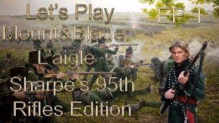 "Let's Play Mount&Blade: L'aigle, (Sharpe's Rifles) Episode 1:""Sharpe's Arrival"""