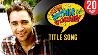 Mere Brother Ki Dulhan Title Song (Full Video)