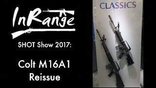 SHOT 2017: Why is Colt's M16A1 Reissue $2500?