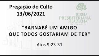 Pregação (Barnabé um amigo que todos gostariam de ter) - 13-06-2021