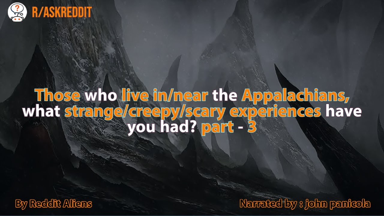 People who live near the Appalachians, Share their Creepy/ Scray Experiences  - Part 3