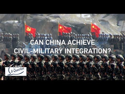 I HAVE A QUESTION: Can China achieve civil-military integration?