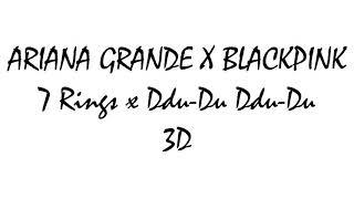 [3D+BASS BOOSTED] ARIANA GRANDE ✗ BLACKPINK - 7 Rings ✗ Ddu-Du Ddu-Du