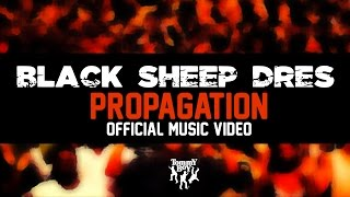 Black Sheep Dres - Propagation (Official Music Video)