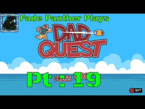 Dad Quest with Fade Pt 19 |