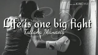 Life is one big fight (lyrics),Tatiana Manaois