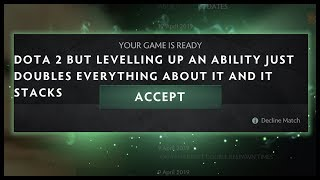 Dota 2 But Leveling Up An Ability Just Doubles Everything About It And It Stacks