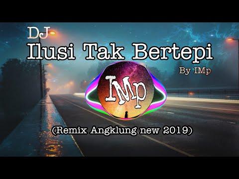 DJ Angklung ILUSI TAK BERTEPI By IMp (remix Super Slow Terbaru 2020)