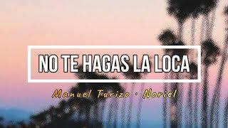 Manuel Turizo · Noriel - No Te Hagas La Loca S