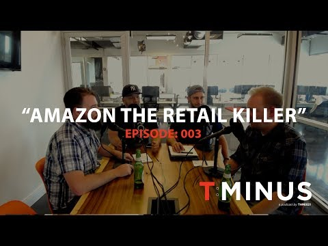 "T-Minus Podcast - E003 - ""Amazon The Retailer Killer"""